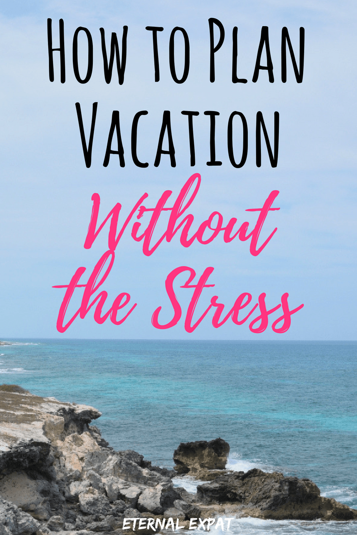 11 steps to planning a stress free vacation eternal expat