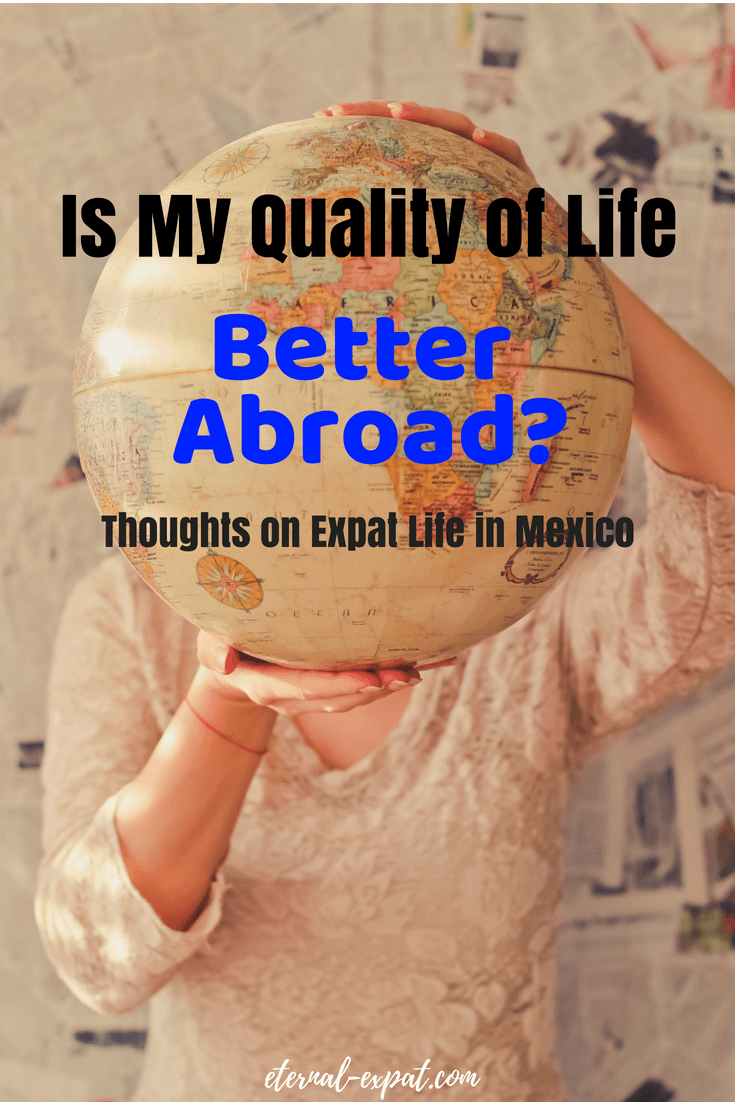 Is my quality of life better abroad? Thoughts on life as an expat in Mexico. #mexico #expat #travel #abroad #expatlife #mexicocity