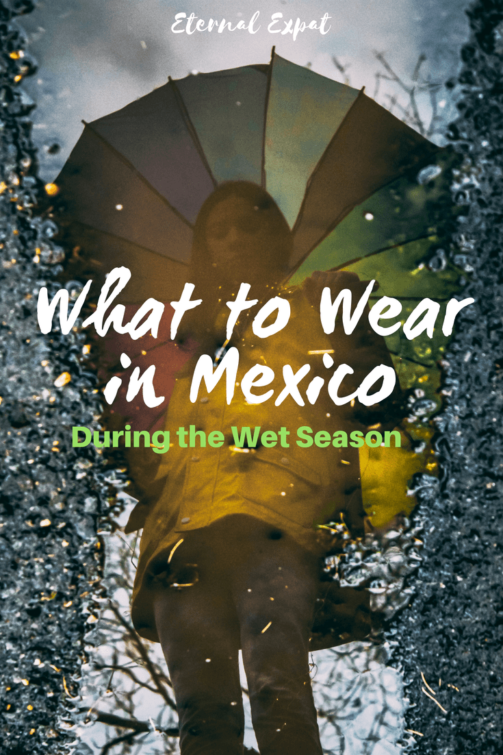 What to wear in Mexico during the wet season. The wet season in Mexico is between June and October but is still a great time to visit this beautiful country!