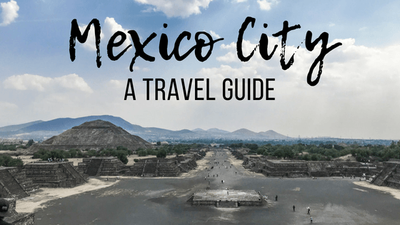 Mexico City: A Travel Guide Updated 2021!